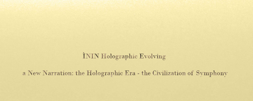 ÌNIN Holographic Evolving - the beginning of a New Narration: the Holographic Era